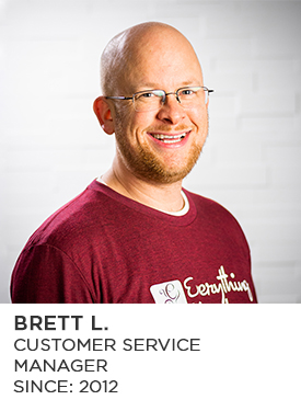 Brett L., Customer Service Manager, Since 2012