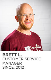 Brett L., Customer Service Manager, Since 2012