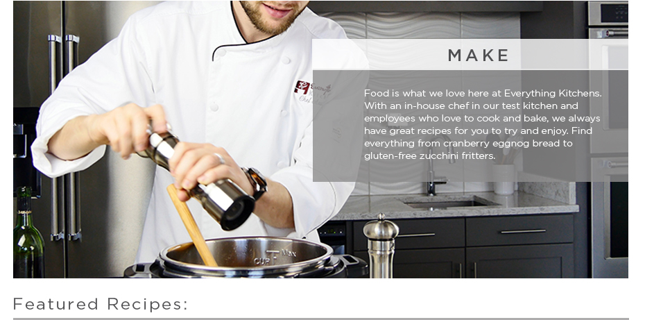 Recipe Index Header - Chef Austin Cooking - Make food is what we love here at everything kitchens. with an in-house chef in our test kitchen and employees who love to cook and bake, we always have great recipes for you to try and enjoy. find everything from cranberry eggnog bread to gluten-free zucchini fritters. Featured recipes: