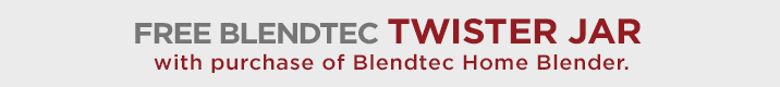 Free Blendtec Twister Jar with purchase of Blendtec Home Blender