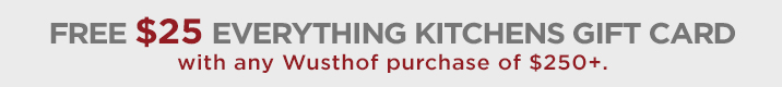 Free $25 Everything Kitchens Gift Card with any Wusthof purchase of $250+
